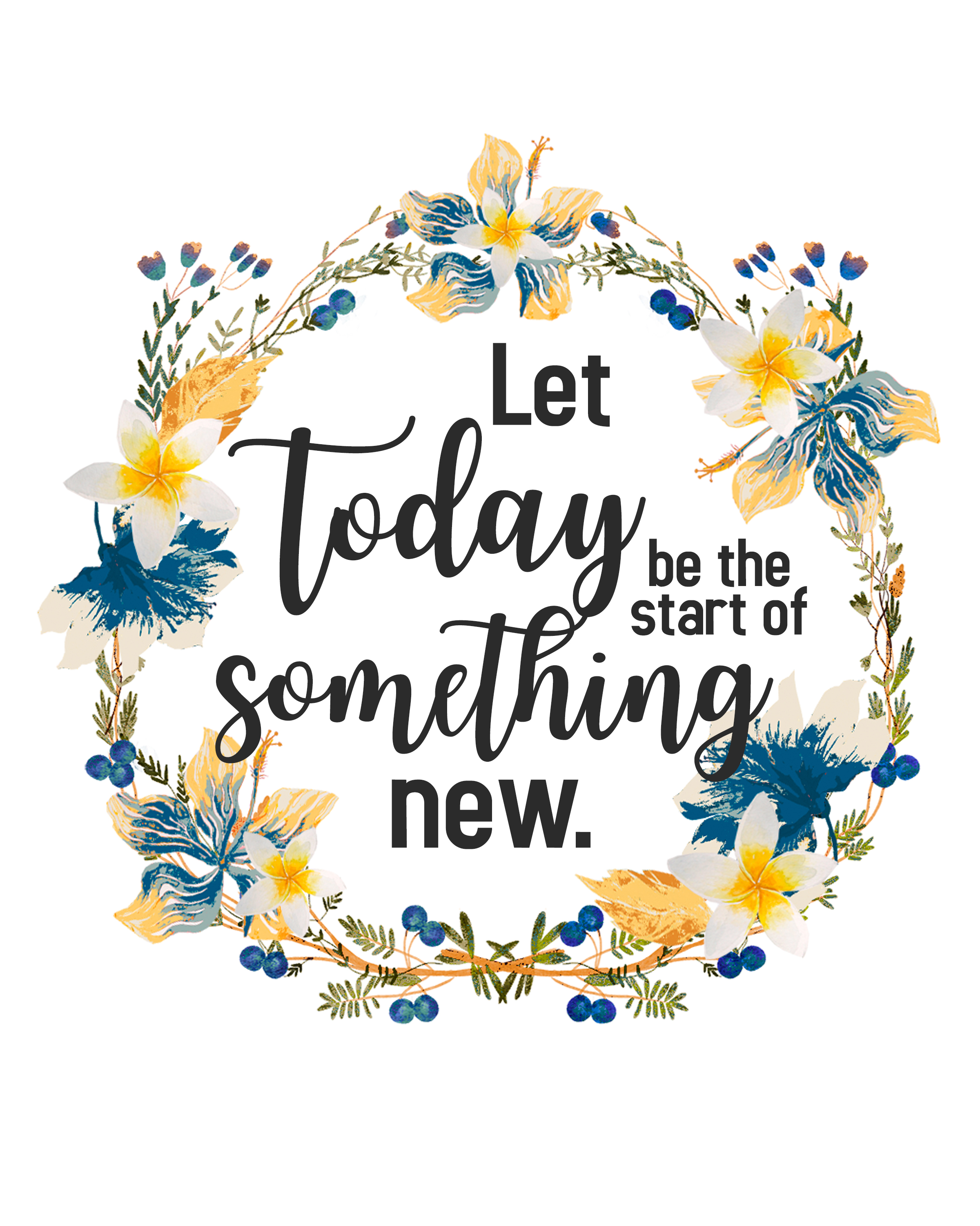 let today be the start of something new free 8x10 printable decor